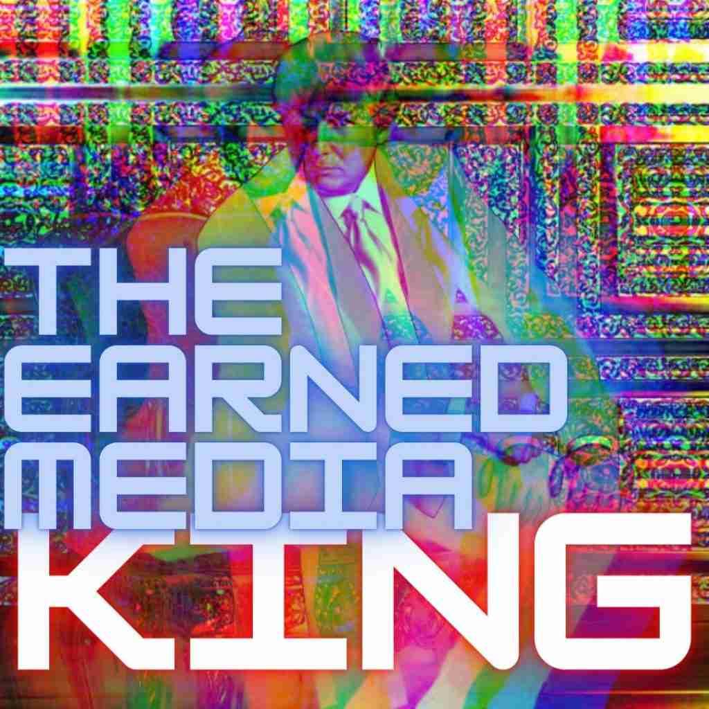 The Earned Media King
